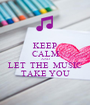 KEEP CALM AND LET  THE  MUSIC TAKE YOU - Personalised Poster A1 size
