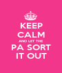 KEEP CALM AND LET THE PA SORT IT OUT - Personalised Poster A1 size