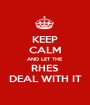 KEEP CALM AND LET THE RHES DEAL WITH IT - Personalised Poster A1 size