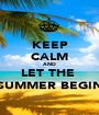 KEEP CALM AND LET THE  SUMMER BEGIN - Personalised Poster A1 size
