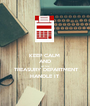 KEEP CALM  AND  LET THE   TREASURY DEPARTMENT HANDLE IT - Personalised Poster A1 size