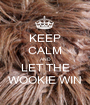 KEEP CALM AND LET THE WOOKIE WIN - Personalised Poster A1 size