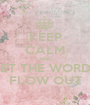 KEEP CALM AND LET THE WORDS FLOW OUT - Personalised Poster A1 size