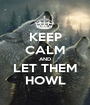 KEEP CALM AND LET THEM HOWL - Personalised Poster A1 size