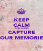 KEEP CALM AND Let US CAPTURE YOUR MEMORIES - Personalised Poster A1 size