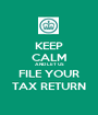 KEEP CALM AND LET US FILE YOUR TAX RETURN - Personalised Poster A1 size
