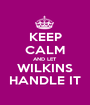 KEEP CALM AND LET WILKINS HANDLE IT - Personalised Poster A1 size