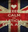 KEEP CALM AND LETICIA ESTA AQUI - Personalised Poster A1 size