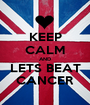 KEEP CALM AND LETS BEAT CANCER - Personalised Poster A1 size