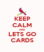 KEEP CALM AND LETS GO CARDS - Personalised Poster A1 size