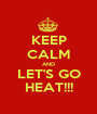 KEEP CALM AND LET'S GO HEAT!!! - Personalised Poster A1 size