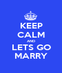 KEEP CALM AND LETS GO MARRY - Personalised Poster A1 size