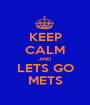 KEEP CALM AND LETS GO METS - Personalised Poster A1 size