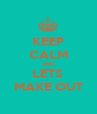 KEEP CALM AND LETS  MAKE OUT - Personalised Poster A1 size