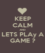 KEEP CALM AND LETS PLAy A GAME ? - Personalised Poster A1 size