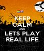 KEEP CALM AND LETS PLAY REAL LIFE - Personalised Poster A1 size