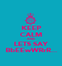 KEEP CALM AND LETS SAY BbEEwWRrR... - Personalised Poster A1 size