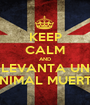 KEEP CALM AND LEVANTA UN ANIMAL MUERTO - Personalised Poster A1 size