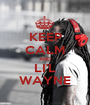 KEEP CALM AND LI'L WAYNE - Personalised Poster A1 size