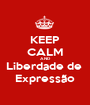 KEEP CALM AND Liberdade de  Expressão - Personalised Poster A1 size