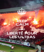 KEEP CALM AND LIBERTÉ POUR LES ULTRAS - Personalised Poster A1 size