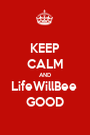 KEEP CALM AND LifeWillBee  GOOD - Personalised Poster A1 size