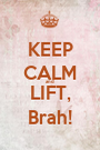 KEEP CALM and LIFT, Brah! - Personalised Poster A1 size
