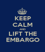 KEEP CALM AND LIFT THE EMBARGO - Personalised Poster A1 size