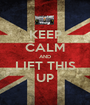 KEEP CALM AND LIFT THIS UP - Personalised Poster A1 size