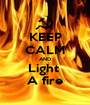 KEEP CALM AND Light  A fire - Personalised Poster A1 size