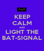 KEEP CALM AND LIGHT THE BAT-SIGNAL - Personalised Poster A1 size