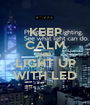 KEEP CALM AND LIGHT UP WITH LED - Personalised Poster A1 size