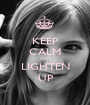 KEEP CALM AND LIGHTEN UP - Personalised Poster A1 size