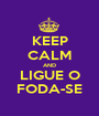 KEEP CALM AND LIGUE O FODA-SE - Personalised Poster A1 size