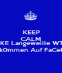KEEP CALM AND LiiiKE Langeweiile WTF!? WiiLk0mmen Auf FaCeBooK - Personalised Poster A1 size