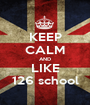 KEEP CALM AND LIKE 126 school - Personalised Poster A1 size