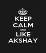 KEEP CALM AND LIKE AKSHAY - Personalised Poster A1 size