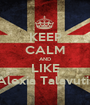 KEEP CALM AND LIKE Alexia Talavutis - Personalised Poster A1 size