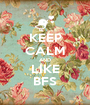 KEEP CALM AND LIKE BFS - Personalised Poster A1 size