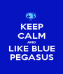 KEEP CALM AND LIKE BLUE PEGASUS - Personalised Poster A1 size