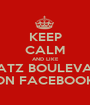 KEEP CALM AND LIKE BRATZ BOULEVARD ON FACEBOOK - Personalised Poster A1 size