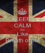 KEEP CALM AND Like Breath of life - Personalised Poster A1 size