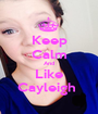 Keep Calm And Like Cayleigh  - Personalised Poster A1 size