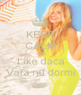 KEEP CALM AND Like daca Vara nu dormi - Personalised Poster A1 size
