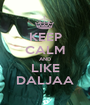 KEEP CALM AND LIKE DALJAA - Personalised Poster A1 size
