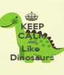 KEEP CALM AND Like  Dinosaurs - Personalised Poster A1 size