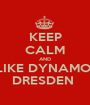 KEEP CALM AND LIKE DYNAMO  DRESDEN  - Personalised Poster A1 size