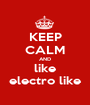 KEEP CALM AND like electro like - Personalised Poster A1 size