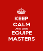 KEEP CALM AND LIKE EQUIPE MASTERS - Personalised Poster A1 size