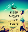 KEEP CALM AND LIKE Eva ;) - Personalised Poster A1 size